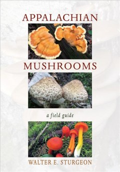 Appalachian Mushrooms : A Field Guide
