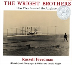 The Wright brothers : how they invented the airplane / Russell Freedman ; with original photographs by Wilbur and Orville Wright. - Russell Freedman ; with original photographs by Wilbur and Orville Wright.