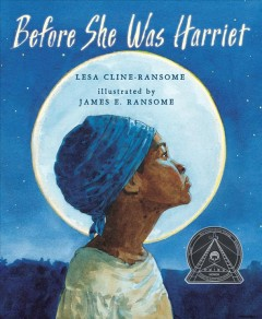 Before She Was Harriet : The Story of Harriet Tubman