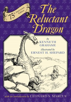 The reluctant dragon /  by Kenneth Grahame ; illustrated by Ernest H. Shepard ; introduction by Leonard S. Marcus.