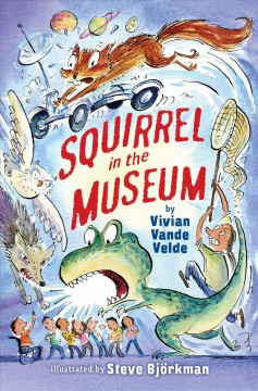 Squirrel in the museum /  by Vivian Vande Velde ; illustrated by Steve Björkman. - by Vivian Vande Velde ; illustrated by Steve Björkman.