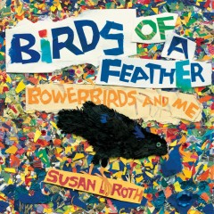 Birds of a Feather : Bowerbirds and Me