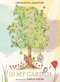 In my garden /  written by Charlotte Zolotow ; illustrated by Philip C. Stead.