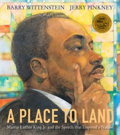 A place to land : Martin Luther King Jr. and the speech that inspired a nation / Barry Wittenstein ; illustrated by Jerry Pinkney. - Barry Wittenstein ; illustrated by Jerry Pinkney.