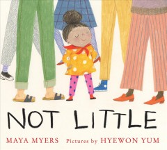 Not little /  Maya Myers ; pictures by Hyewon Yum. - Maya Myers ; pictures by Hyewon Yum.