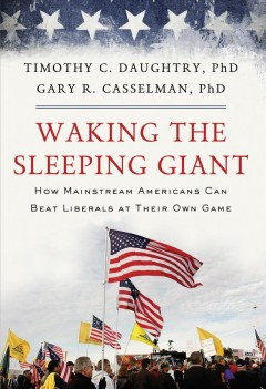 Waking the Sleeping Giant : How Mainstream Americans Can Beat Liberals at Their Own Game