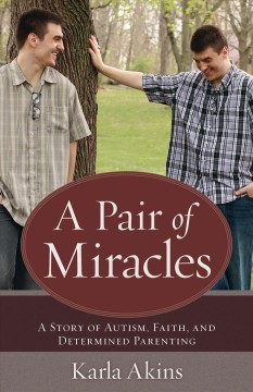 Pair of Miracles : A Story of Autism, Faith, and Determined Parenting