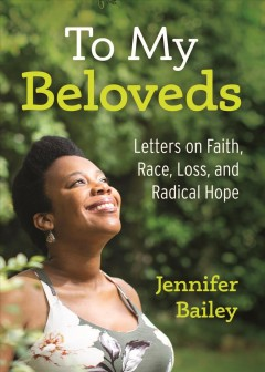 To My Beloveds : Letters on Faith, Race, and Radical Hope