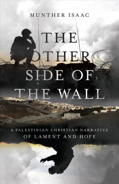 Other Side of the Wall : A Palestinian Christian Narrative of Lament and Hope