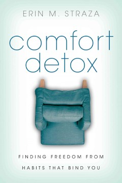 Comfort detox : finding freedom from habits that bind you / Erin M. Straza.