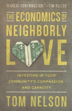 Economics of Neighborly Love : Investing in Your Community's Compassion and Capacity
