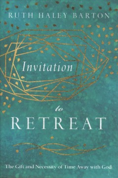 Invitation to Retreat : The Gift and Necessity of Time Away With God