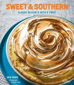 Sweet & southern : classic desserts with a twist / Ben Mims ; photographs by Noah Fecks.