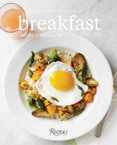 Breakfast : recipes to wake up for / George Weld & Evan Hanczor of Egg ; photography by Bryan Gardner.