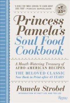 Princess Pamela's soul food cookbook : a mouth-watering treasury of Afro-American recipes : the beloved classic now back in print after 45 years / Pamela Strobel ; introduction by Matt Lee and Ted Lee. - Pamela Strobel ; introduction by Matt Lee and Ted Lee.