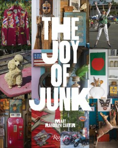 Joy of Junk : Go Right Ahead, Fall in Love With the Wackiest Things, Find the Worth in the Worthless, Rescue & Recycle the Curious Objects That Give Life & Happiness