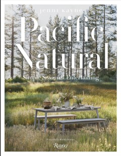 Pacific natural : simple seasonal entertaining / Jenni Kayne ; foreword by Martha Stewart.