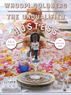 Unqualified Hostess : I Do It My Way So You Can Too!