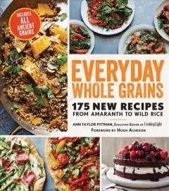 Everyday Whole Grains : 175 New Recipes from Amaranth to Wild Rice