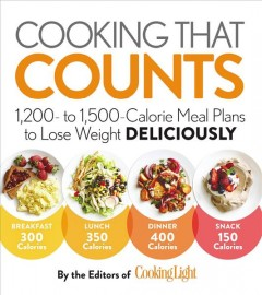 Cooking That Counts : 1,200 to 1,500 Calorie Meal Plans to Lose Weight Deliciously