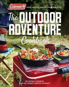 The outdoor adventure cookbook : the official cookbook from the ultimate camping authority.