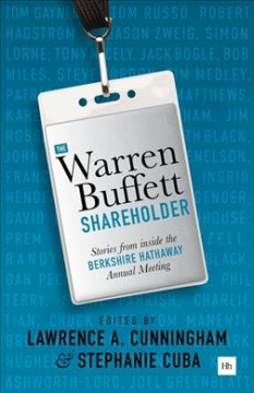 Warren Buffett shareholder : stories from inside the Berkshire Hathaway Annual Meeting / edited by Lawrence A. Cunningham & Stephanie Cuba. - edited by Lawrence A. Cunningham & Stephanie Cuba.