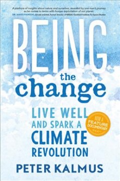 Being the Change : Live Well and Spark a Climate Revolution