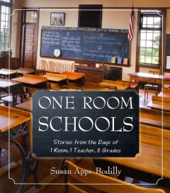 One Room Schools : Stories from the Days of 1 Room, 1 Teacher, 8 Grades