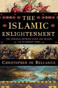 Islamic Enlightenment : The Struggle Between Faith and Reason, 1798 to Modern Times