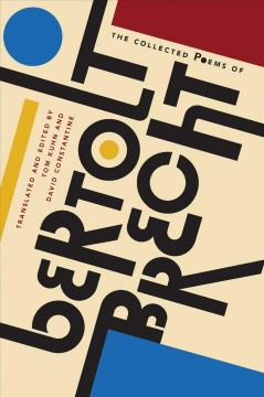 The collected poems of Bertolt Brecht /  translated and edited by Tom Kuhn and David Constantine with the assistance of Charlotte Ryland.