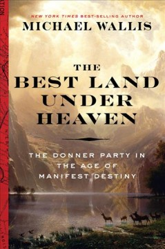 Best Land Under Heaven : The Donner Party in the Age of Manifest Destiny