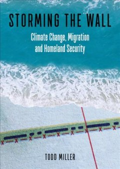 Storming the Wall : Climate Change, Migration, and Homeland Security