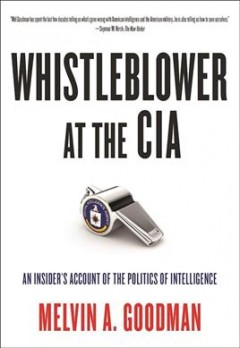 Whistleblower at the CIA : An Insider's Account of the Politics of Intelligence