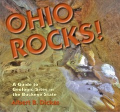 Ohio rocks! : a guide to geologic sites in the Buckeye State / Albert Binkley Dickas. - Albert Binkley Dickas.