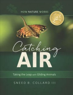 Catching air : taking the leap with gliding animals / Sneed B. Collard, III. - Sneed B. Collard, III.