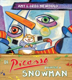 If Picasso painted a snowman /  Amy and Greg Newbold. - Amy and Greg Newbold.