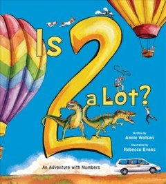 Is 2 a Lot : An Adventure With Numbers
