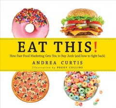 Eat This! : How Fast-Food Marketing Gets You to Buy Junk (and How You Can Fight Back)
