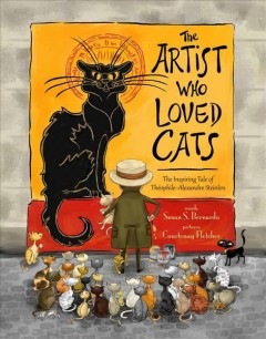 Artist Who Loved Cats : The Inspiring Tale of Theophile-Alexandre Steinlen