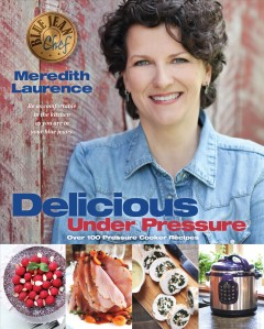 Delicious under pressure /  Meredith Laurence ; photography by Jessica Walker.