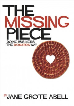 The missing piece : doing business the Donatos way / by Jane Grote Abell. - by Jane Grote Abell.