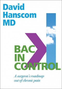 Back in Control : A Surgeon's Roadmap Out of Chronic Pain