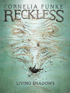 Reckless : living shadows / Cornelia Funke ; with illustrations by the author ; translated by Oliver Latsch.