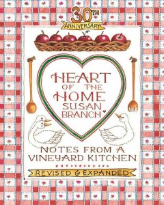 Heart of the home : notes from a vineyard kitchen / by Susan Branch. - by Susan Branch.