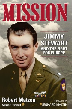 Mission : Jimmy Stewart and the fight for Europe / Robert Matzen.