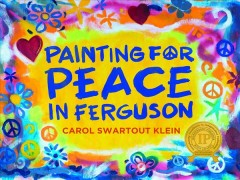 Painting for peace in Ferguson /  Carol Swartout Klein. - Carol Swartout Klein.