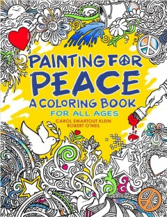 Painting for peace : a coloring book for all ages / Carol Swartout Klein ; illustrations by Robert O'Neil.