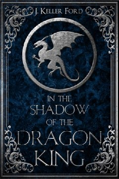 In the shadow of the dragon king /  J. Keller Ford. - J. Keller Ford.