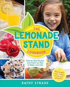 Lemonade Stand Cookbook : Step-by-Step Recipes for Kids to Make and Sell!