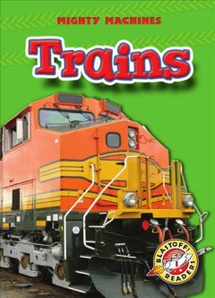 Trains - Blastoff! Readers: Mighty Machines